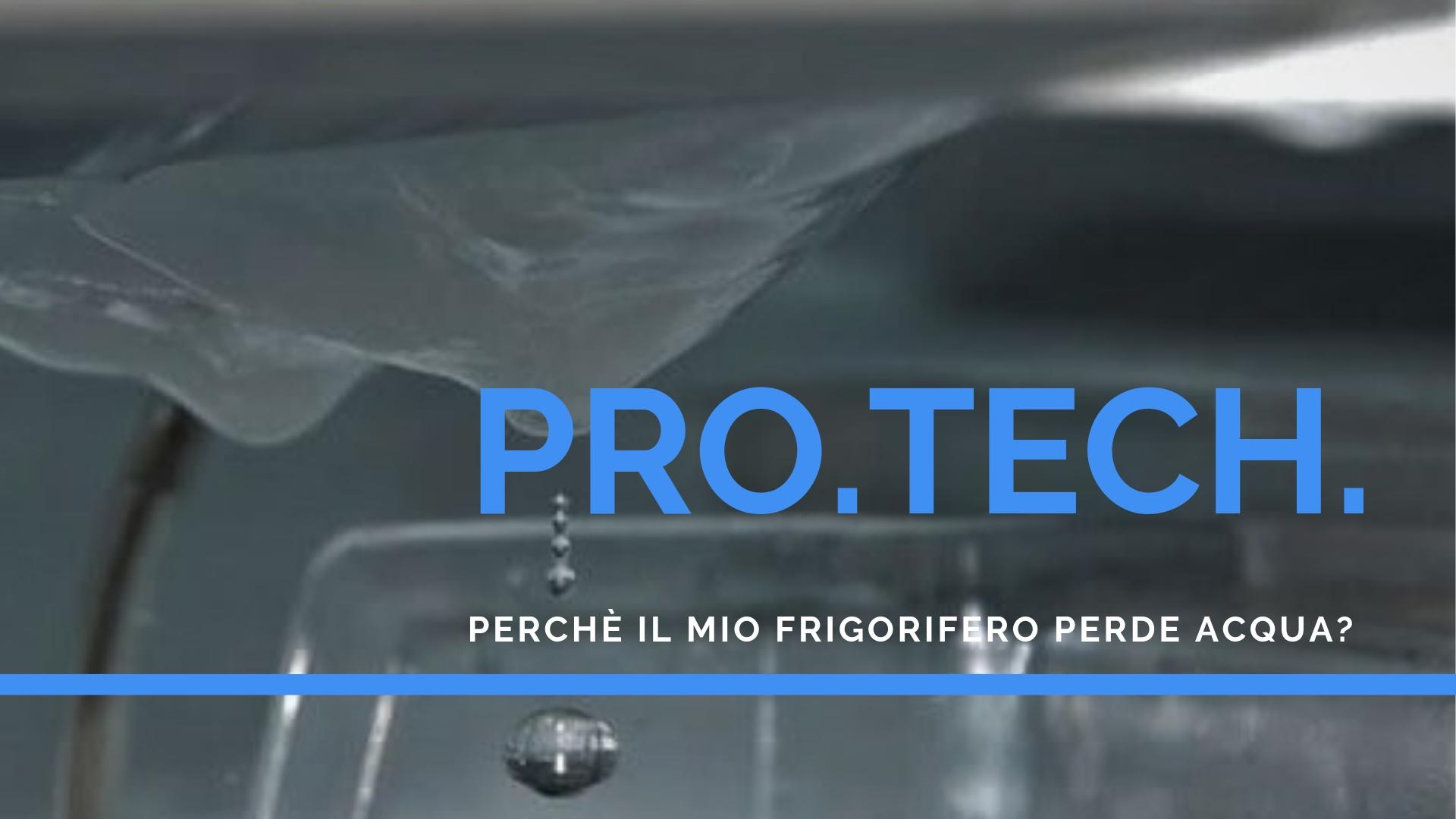 Come Pulire Un Frigorifero Usato perché il mio frigorifero perde acqua? - professional technology